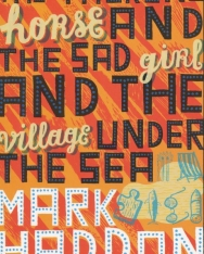 Mark Haddon: The Talking Horse and the Sad Girl and the Village Under the Sea