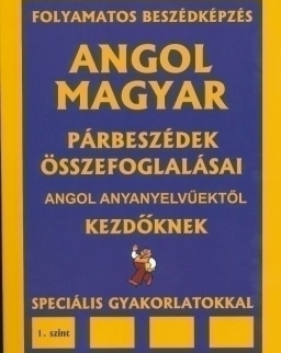 Angol-Magyar Párbeszédek Összefoglalásai Angol Anyanyelvűektől Kezdőknek 1.Szint + Audio CD