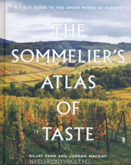 Rajat Parr (Author), Jordan Mackay: The Sommelier's Atlas of Taste - A Field Guide to the Great Wines of Europe