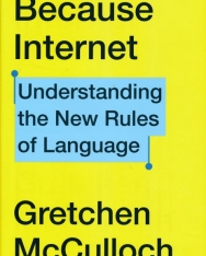 Gretchen McCulloch: Because Internet: Understanding the New Rules of Language