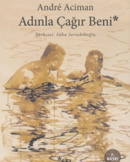 Andre Aciman: Adinla Cagir Beni