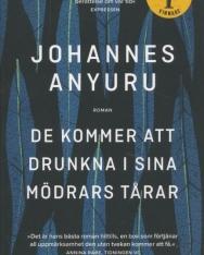 Johannes Anyuru: De kommer att drunkna i sina mödrars tarar