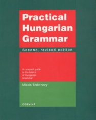 Practical Hungarian Grammar - A compact Guide to the Basics of Hungarian Grammar  2nd Edition