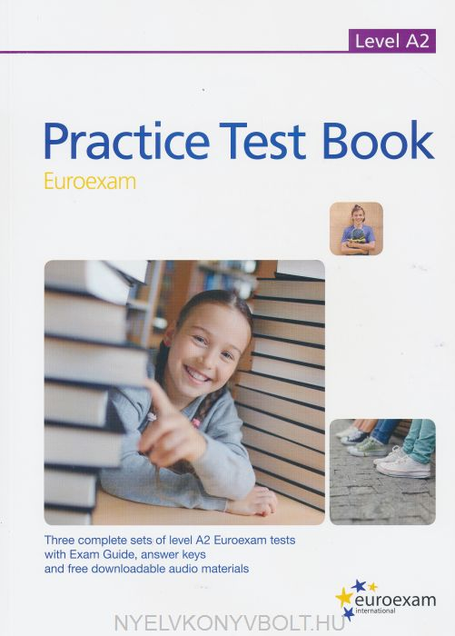 Practice Test Book Euroexam Level B1 - Three complete sets of A2 level Euroexam tests with Exam Guide, answer keys and free downloadable audio materials