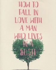 Emmy Abrahamson: How to Fall in Love with A Man Who Lives in a Bush