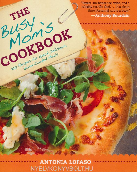 Antonia Lofaso: The Busy Mom's Cookbook