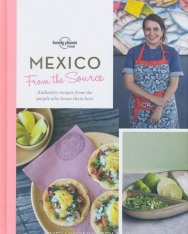 From the Source - Mexico: Authentic Recipes From the People That Know Them the Best - Lonely Planet Food