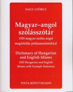 Magyar-Angol Szólásszótár - 1555 magyar szólás angol megfelelője példamondatokkal
