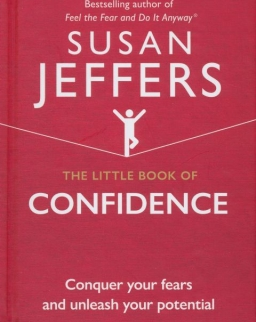 Susan Jeffers: The Little Book of Confidence: Conquer Your Fears and Unleash Your Potential