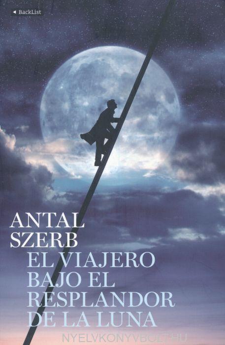 Szerb Antal: El viajero bajo el resplandor de la luna (Az Utas és holdvilág spanyol nyelven)