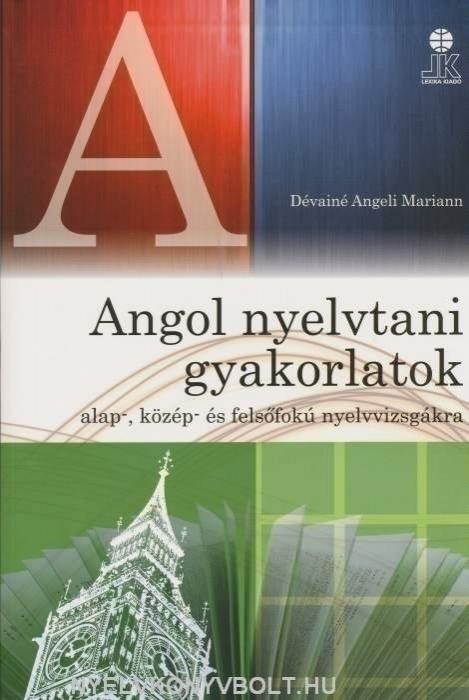 Angol nyelvtani gyakorlatok alap-, közép- és felsőfokú nyelvvizsgákra (Dévainé Angeli Mariann)