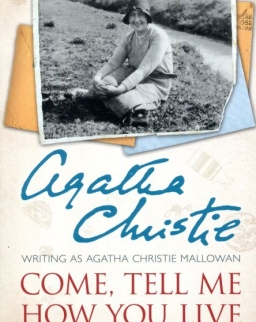 Agatha Christie: Come, Tell Me How You Live: Memories from archaeological expeditions in the mysterious Middle East