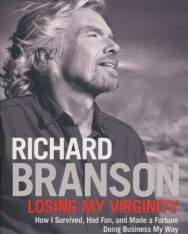 Richard Branson: Losing My Virginity: How I Survived, Had Fun, and Made a Fortune Doing Business My Way