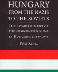 Hungary from the Nazis to the Soviets: The Establishment of the Communist Regime in Hungary, 1944-1948