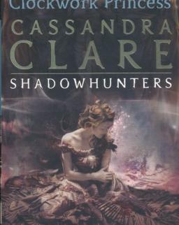 Cassandra Clare: Clockwork Princess (The Infernal Devices Book 3)