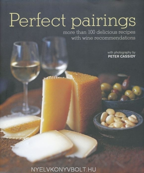Perfect Pairings - more than 100 delicious recipes with wine recommendations