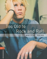 Too Old to Rock and Roll and other Stories - Oxford Bookworms Library Level 2