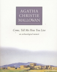 Agatha Christie: Come, Tell Me How You Live - An Archaeological Memoir