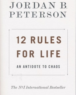 Jordan B. Peterson: 12 Rules for Life: An Antidote to Chaos