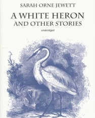 Sarah Orne Jewett: A White Heron and Other Stories