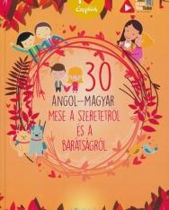 30 angol-magyar mese a szeretetről és a barátságról