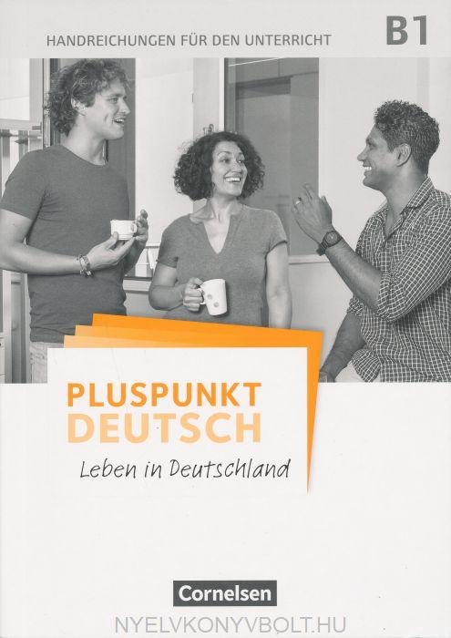 Pluspunkt Deutsch - Leben in Deutschland B1 - Handreichungen für den Unterricht mit Kopiervorlagen
