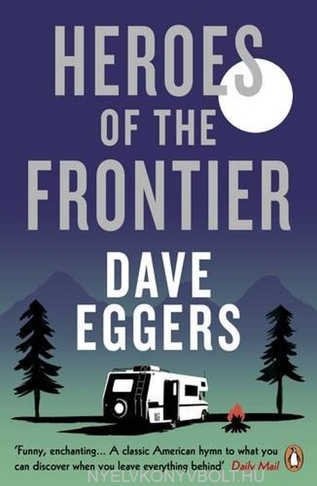 Dave Eggers: Heroes of the Frontier