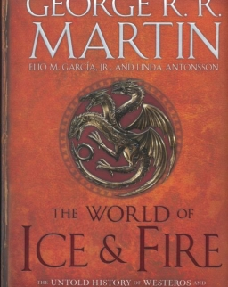 George R. R. Martin: The World of Ice and Fire: The Untold History of Westeros and the Game of Thrones