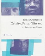 Patrick Chamoiseau: Césaire, Perse, Glissant : Les liaisons magnétiques