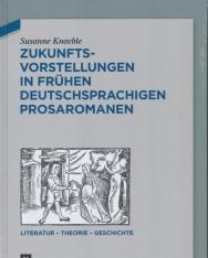 Susanne Knaeble: Zukunftsvorstellungen in frühen deutschsprachigen Prosaromanen