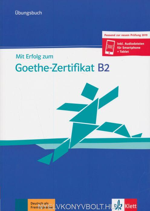 Mit Erfolg zum Goethe-Zertifikat B2 Übunsbuch - Passend zur neuen Prüfung 2019