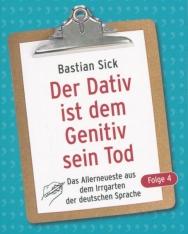 Bastian Sick: Der Dativ ist dem Genitiv sein Tod - Folge 4: Das Allerneueste aus dem Irrgarten der deutschen Sprache