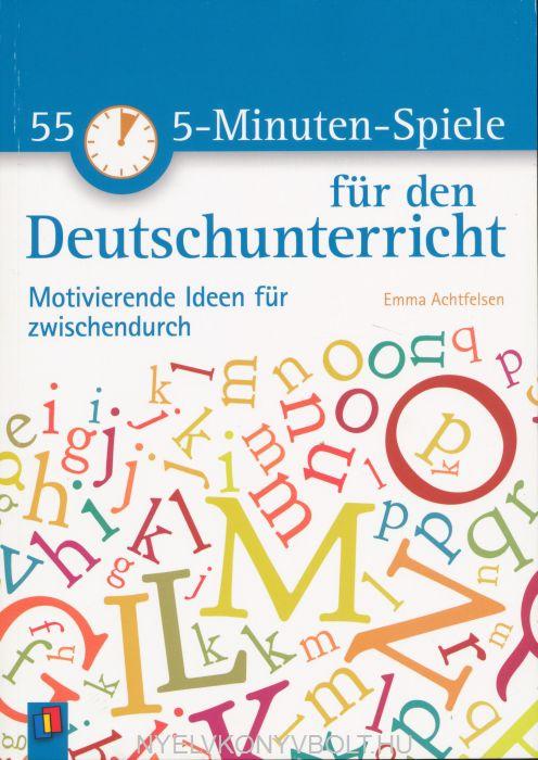 55 5-Minuten-Spiele für den Deutschunterricht: Motivierende Ideen für zwischendurch