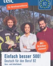Einfach besser 500!: Deutsch für den Beruf B2, Kurs-und Arbeitsbuch
