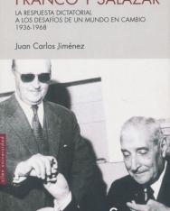 Juan Carlos Jiménez: Franco y Salazar: La respuesta dictatorial a los desafíos de un mundo en cambio 1936-1968