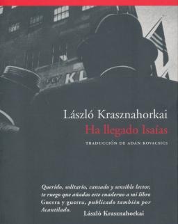Krasznahorkai László: Ha llegado Isaías (Megjött Ézsaiás spanyol nyelven)