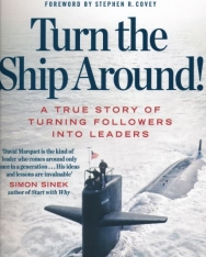 L. David Marquet: Turn The Ship Around!: A True Story of Building Leaders by Breaking the Rules