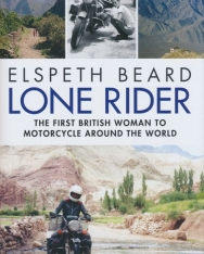 Elspeth Beard:Lone Rider: The First British Woman to Motorcycle Around the World