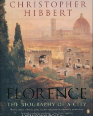 Christopher Hibbert: Florence - The Biography of a City