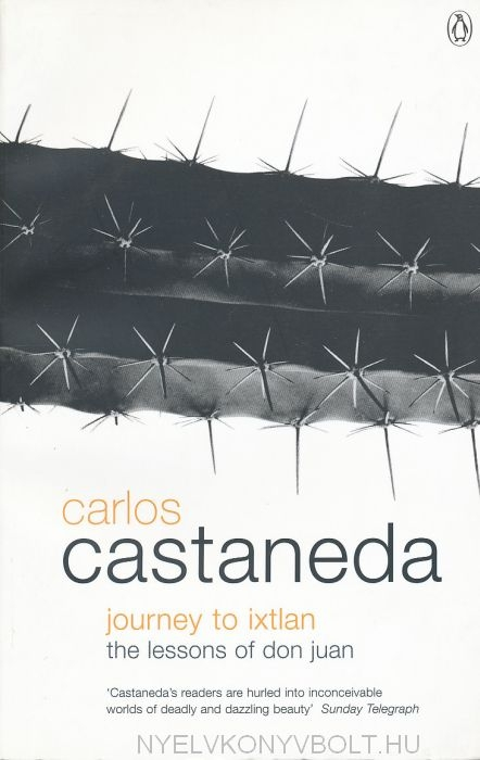 Carlos Castaneda: Journey to Ixtlan: Lessons of Don Juan