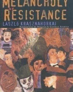 Krasznahorkai László: The Melancholy of Resistance (Az ellenállás melankóliája angol nyelven)