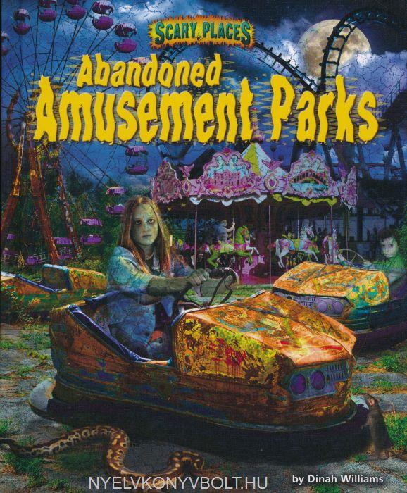 Abandoned Amusement Parks (Scary Places)