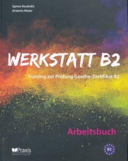 Werkstatt B2 - Arbeitsbuch: Training zur Prüfung Zertifikat B2