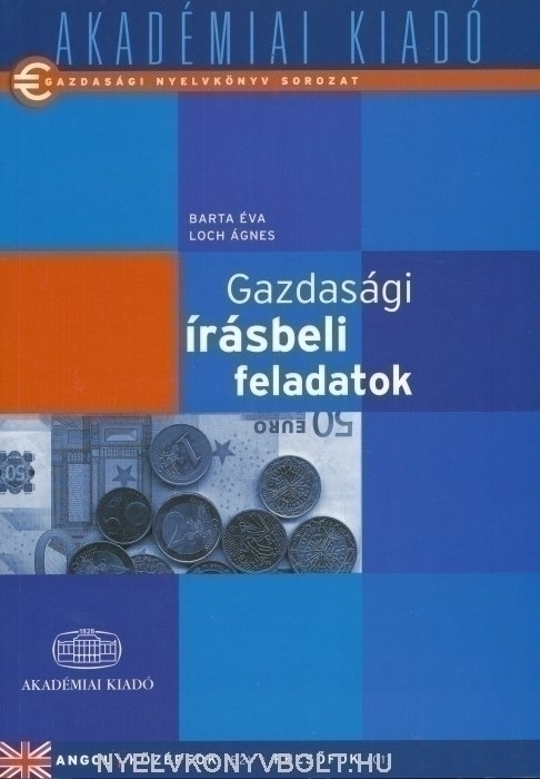 Gazdasági nyelvkönyv sorozat - Gazdasági írásbeli feladatok Angol középfok/felsőfok