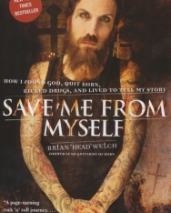 Brian 'Head' Welch: Save Me from My Life - How I Found God, Quit Korn, Kicked Drugs, and Lived to Tell My Story