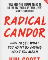 Kim Scott: Radical Candor How to Get What You Want by Saying What You Mean