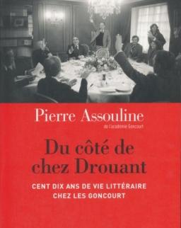 Pierre Assouline: Du côté de chez Drouant: Cent dix ans de vie littéraire chez les Goncourt