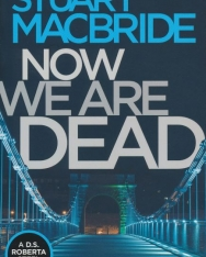 Stuart MacBride: Now We Are Dead