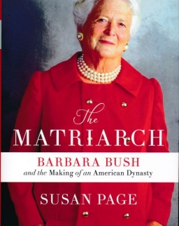 Susan Page: The Matriarch - Barbara Bush and the Making of an American Dynasty