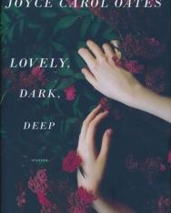 Joyce Carol Oates:Lovely, Dark, Deep: Stories